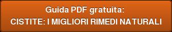 Guida PDF gratuita:  CISTITE: I MIGLIORI RIMEDI NATURALI